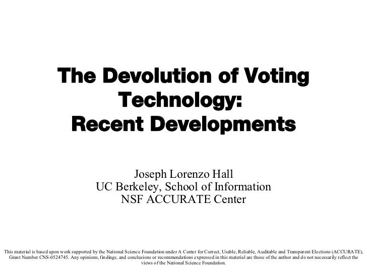 The Devolution of Voting Technology:  Recent Developments Joseph Lorenzo Hall UC Berkeley, School of Information NSF ACCUR...