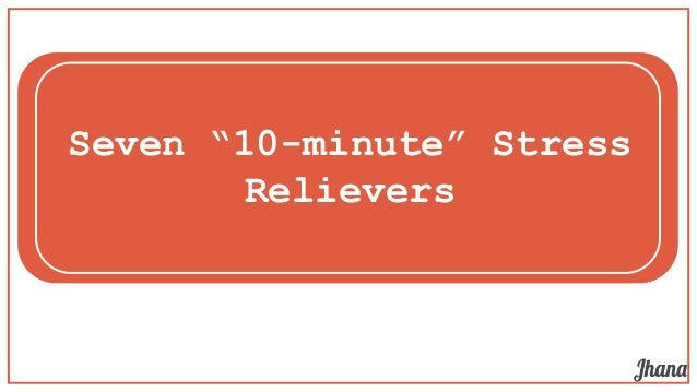 """Seven """"10-minute"""" Stress Relievers ..."""