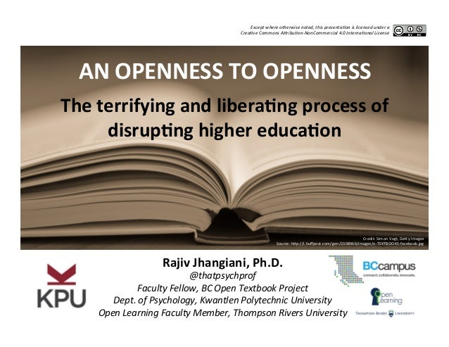The  terrifying  and  libera0ng  process  of   disrup0ng  higher  educa0on   AN  OPENNESS  TO  OPE...