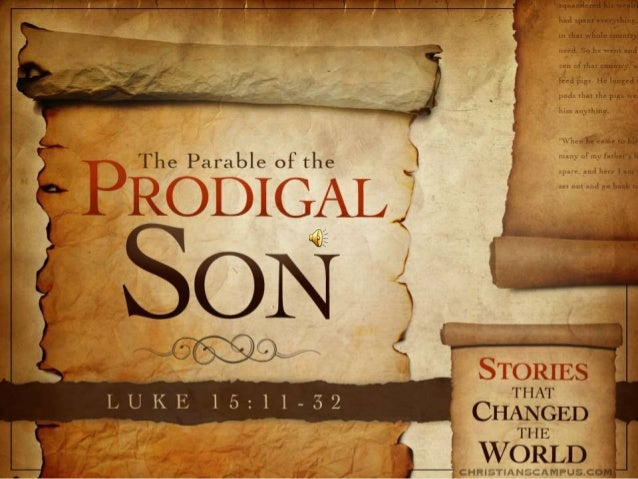 "Luke 15:11-32 ""And He said, ""A man had two sons. ""The younger of them said to his father, 'Father, give me the share of th..."
