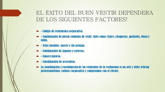EL ÉXITO DEL BUEN VESTIR DEPENDERA DE LOS SIGUIENTES FACTORES!  - Código de vestimenta corporativa.  - Combinación de pi...