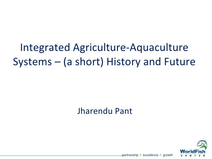 Integrated Agriculture-Aquaculture Systems – (a short) History and Future Jharendu Pant