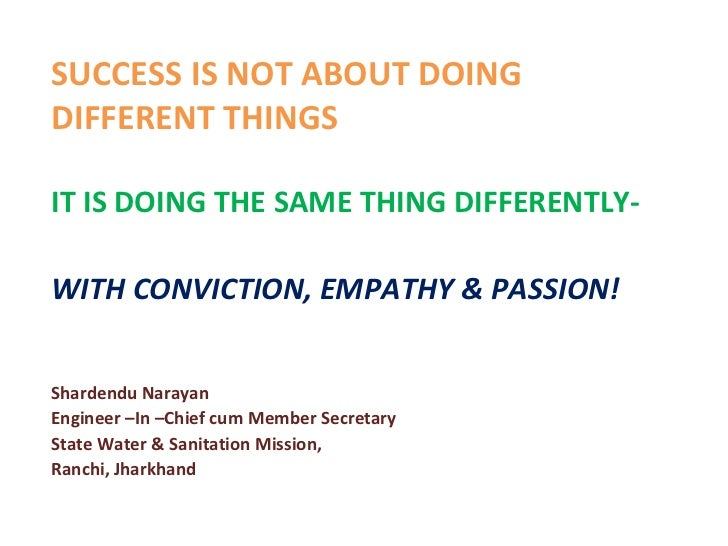 SUCCESS IS NOT ABOUT DOINGDIFFERENT THINGSIT IS DOING THE SAME THING DIFFERENTLY-WITH CONVICTION, EMPATHY & PASSION!Sharde...