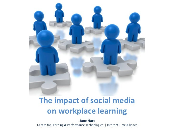 The impact of social media   on workplace learning                              Jane HartCentre for Learning & Performance...