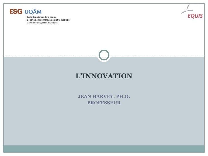 L'INNOVATION JEAN HARVEY, PH.D. PROFESSEUR École des sciences de la gestion Département de management et technologie Unive...