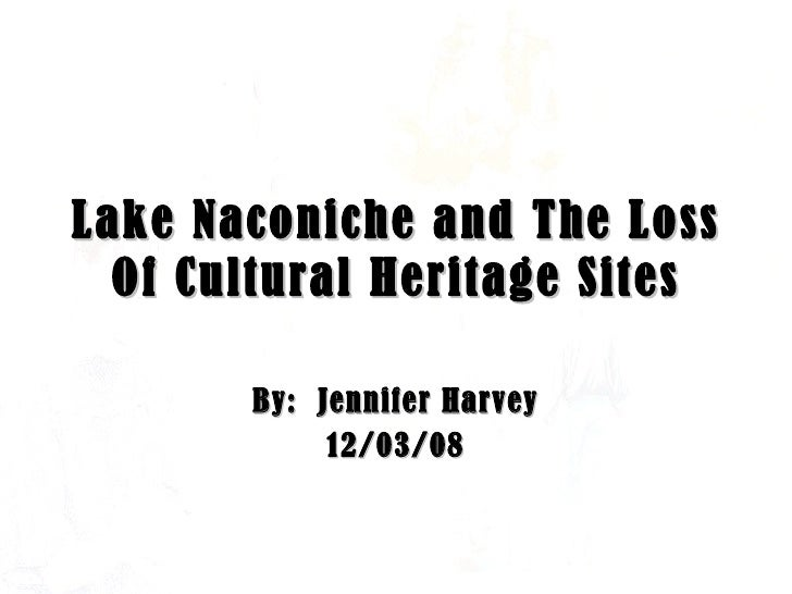 Lake Naconiche and The Loss Of Cultural Heritage   Sites By:  Jennifer Harvey 12/03/08