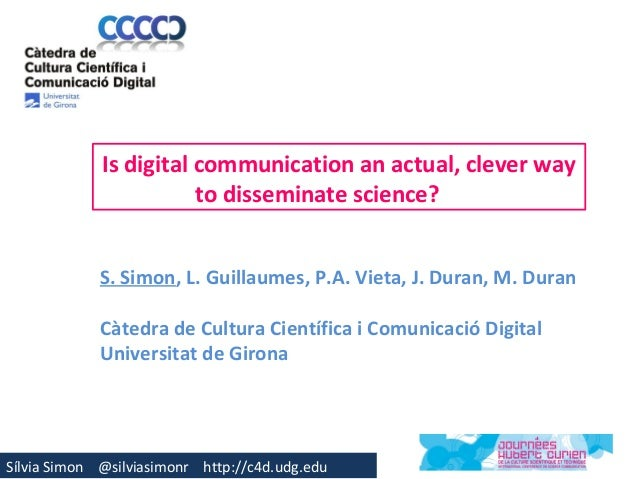 Is digital communication an actual, clever way                        to disseminate science?             S. Simon, L. Gui...