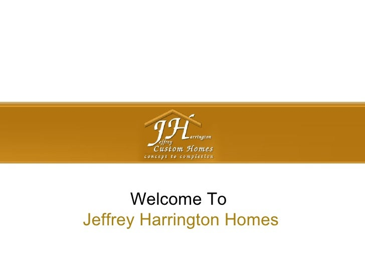 Welcome To  Jeffrey Harrington Homes