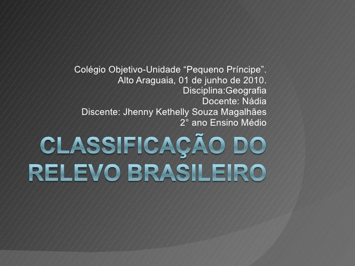 """Colégio Objetivo-Unidade """"Pequeno Príncipe"""". Alto Araguaia, 01 de junho de 2010. Disciplina:Geografia Docente: Nádia Disce..."""