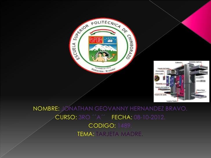 NOMBRE: JONATHAN GEOVANNY HERNANDEZ BRAVO.     CURSO: 3RO ´´A´´ FECHA: 08-10-2012.               CODIGO: 1489.            ...