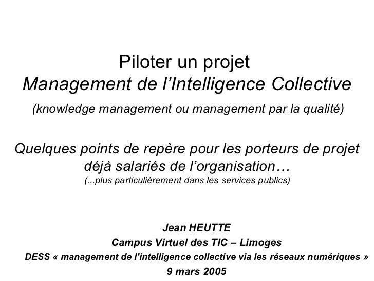 Piloter un projet Management de l'Intelligence Collective  (knowledge management ou management par la qualité)Quelques poi...