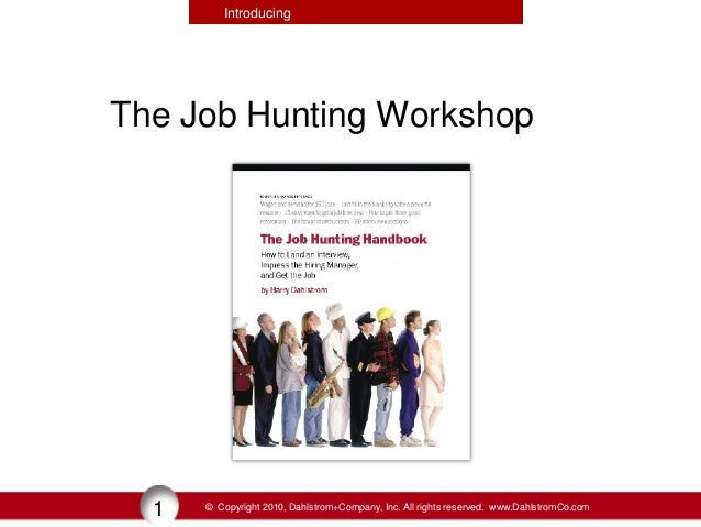 Introducing  The Job Hunting Workshop  1  © Copyright 2010, Dahlstrom+Company, Inc. All rights reserved. www.DahlstromCo.c...