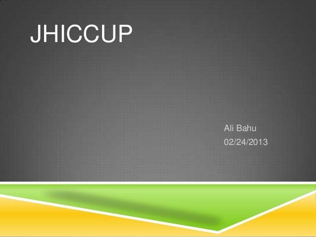 Ali Bahu02/24/2013JHICCUP