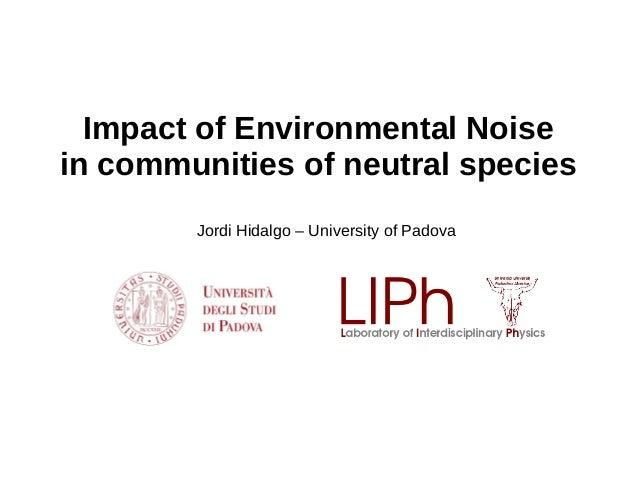 Impact of Environmental Noise in communities of neutral species Jordi Hidalgo – University of Padova