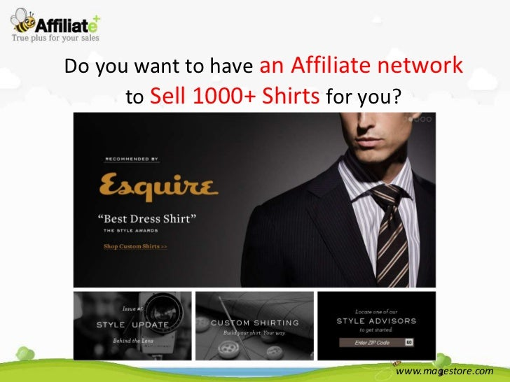 Do you want to have an Affiliate network      to Sell 1000+ Shirts for you?                                 www.magestore....