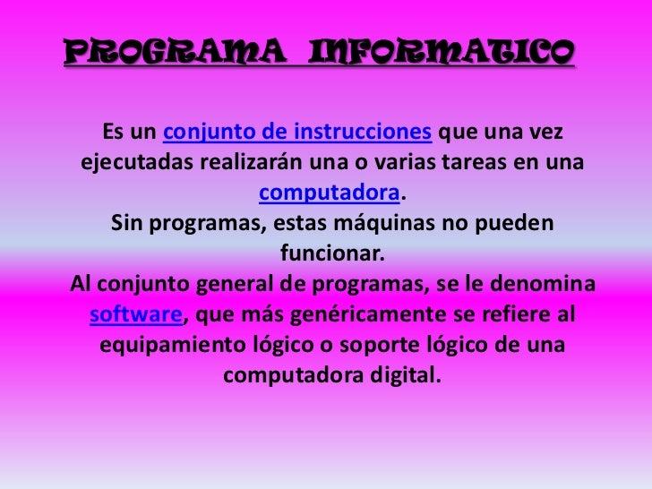 PROGRAMA INFORMATICO   Es un conjunto de instrucciones que una vez ejecutadas realizarán una o varias tareas en una       ...
