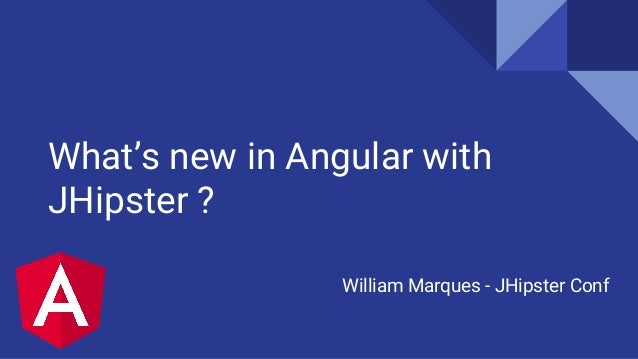 What's new in Angular with JHipster ? William Marques - JHipster Conf