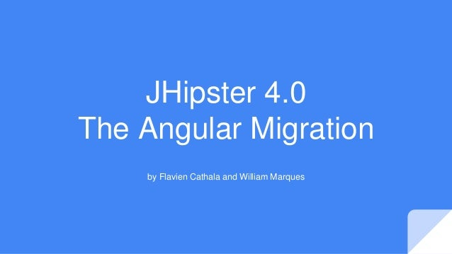JHipster 4.0 The Angular Migration by Flavien Cathala and William Marques
