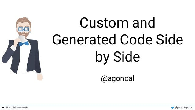 https://jhipster.tech @java_hipster Custom and Generated Code Side by Side @agoncal