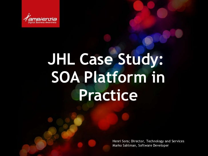 <ul><li>JHL Case Study:  SOA Platform in Practice </li></ul>Henri Sora; Director, Technology and Services  Marko Sahlman, ...