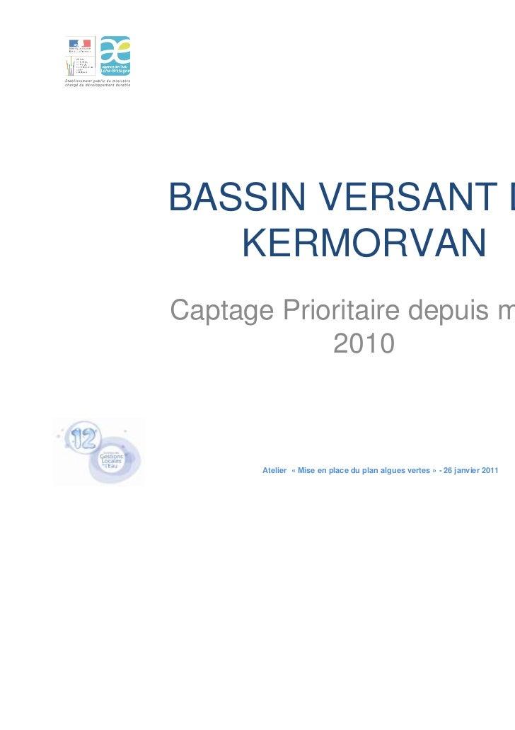 BASSIN VERSANT DE   KERMORVANCaptage Prioritaire depuis mars            2010       Atelier « Mise en place du plan algues ...