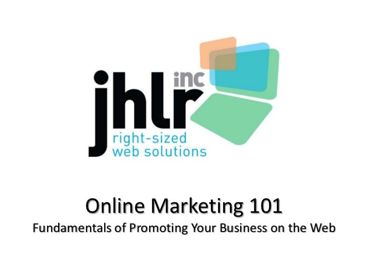 Online Marketing 101Fundamentals of Promoting Your Business on the Web<br />