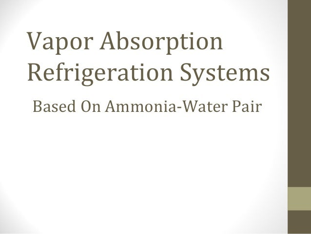 Vapor Absorption Refrigeration Systems Based On Ammonia-Water Pair