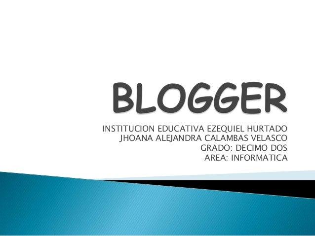 INSTITUCION EDUCATIVA EZEQUIEL HURTADO JHOANA ALEJANDRA CALAMBAS VELASCO GRADO: DECIMO DOS AREA: INFORMATICA