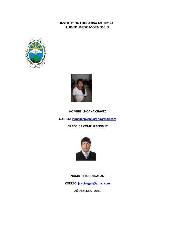 INSTITUCION EDUCATIVA MUNICIPAL<br />LUIS EDUARDO MORA OSEJO<br />197739080645<br />NOMBRE: JHOANA CHAVEZ<br />CORREO: jho...