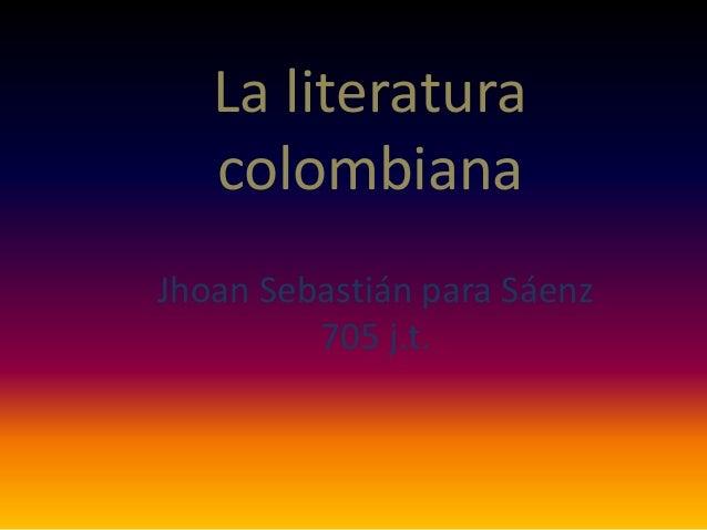 La literatura colombiana Jhoan Sebastián para Sáenz 705 j.t.
