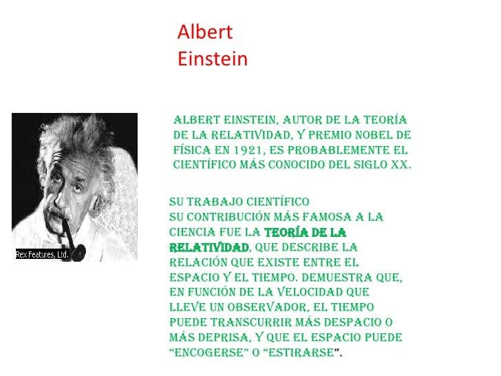 Albert EinsteinAlbert Einstein, autor de la teoríade la relatividad, y premio Nobel deFísica en 1921, es probablemente elc...