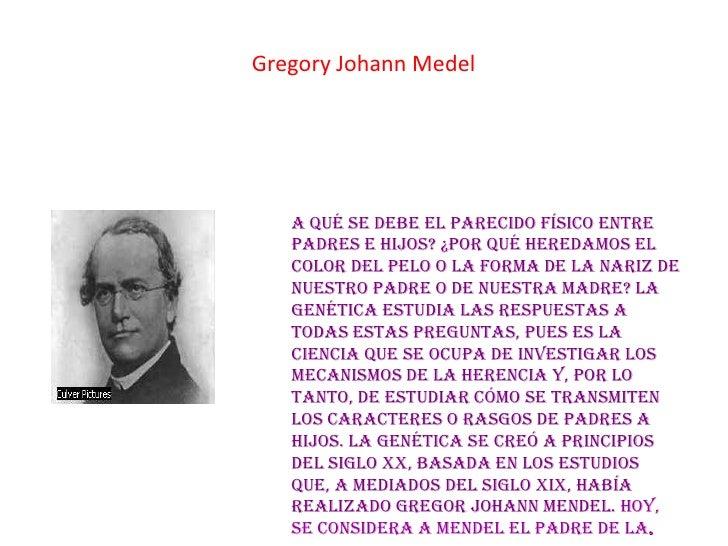 Gregory Johann Medel   A qué se debe el parecido físico entre   padres e hijos? ¿Por qué heredamos el   color del pelo o l...