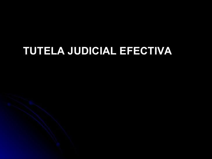 TUTELA JUDICIAL EFECTIVA