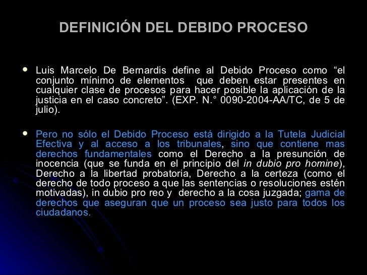 """DEFINICIÓN D EL DEBIDO PROCESO <ul><li>Luis Marcelo De Bernardis define al Debido Proceso como """"el conjunto mínimo de elem..."""