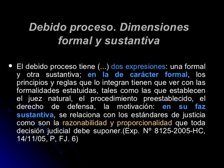 Debido proceso. Dimensiones formal y sustantiva <ul><li>El debido proceso tiene (...)  dos expresiones : una formal y otra...