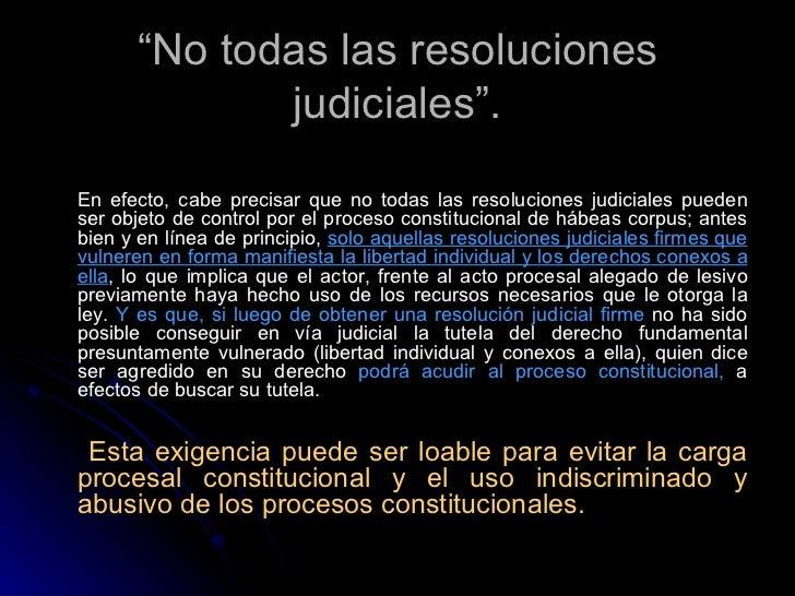 """"""" No todas las resoluciones judiciales"""". <ul><li>En efecto, cabe precisar que no todas las resoluciones judiciales pueden ..."""