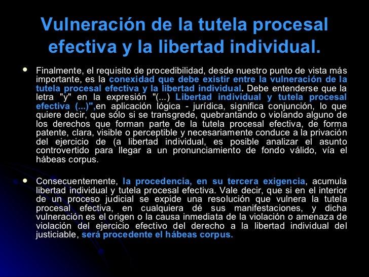 Vulneración de la tutela procesal efectiva y la libertad individual. <ul><li>Finalmente, el requisito de procedibilidad, d...