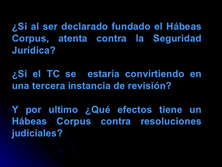 ¿Si al ser declarado fundado el Hábeas Corpus, atenta contra la Seguridad Jurídica? ¿Si el TC se  estaría convirtiendo en ...