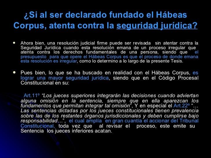 ¿Si al ser declarado fundado el Hábeas Corpus, atenta contra la  seguridad jurídica ? <ul><li>Ahora bien, una resolución j...