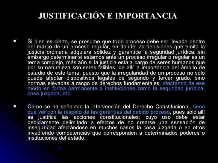 JUSTIFICACIÓN E IMPORTANCIA  <ul><li>Si bien es cierto, se presume que todo proceso debe ser llevado dentro del marco de u...