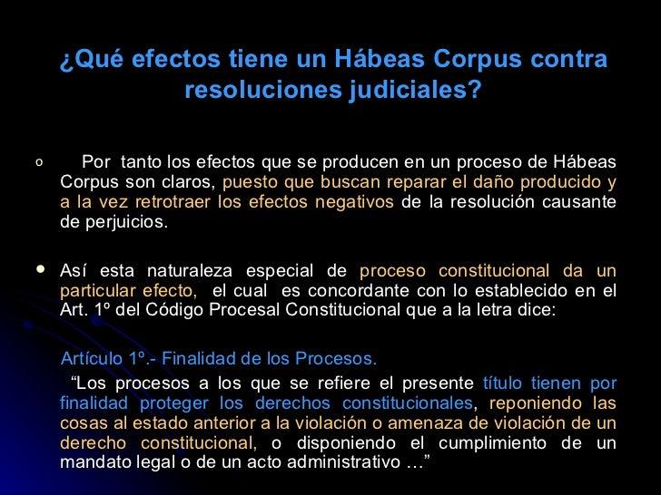 ¿Qué  efectos  tiene un Hábeas Corpus contra resoluciones judiciales? <ul><li>Por  tanto los efectos que se producen en un...