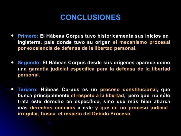 CONCLUSIONES <ul><li>Primero:  El Hábeas Corpus tuvo históricamente sus inicios en  Inglaterra, país donde tuvo su origen ...