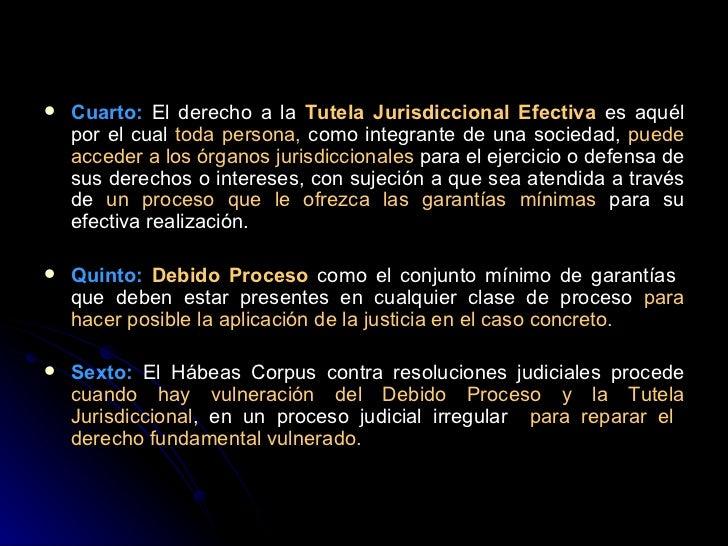 <ul><li>Cuarto:  El derecho a la  Tutela Jurisdiccional Efectiva  es aquél por el cual  toda persona,  como integrante de ...