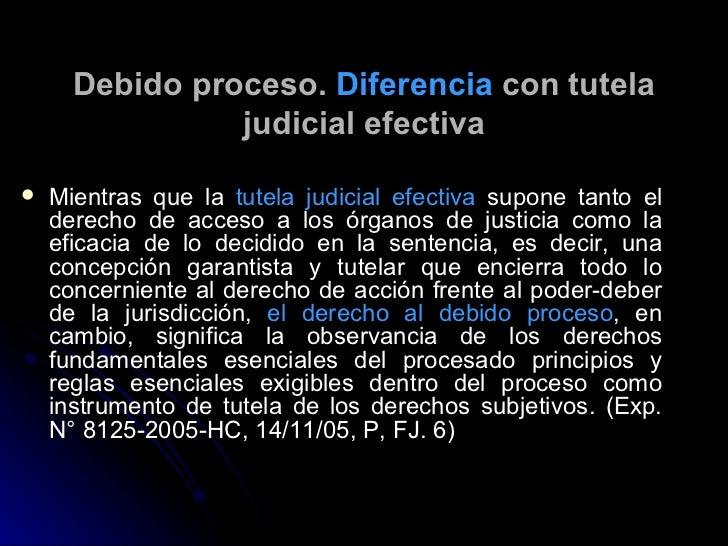 Debido proceso.  Diferencia  con tutela judicial efectiva <ul><li>Mientras que la  tutela judicial efectiva  supone tanto ...