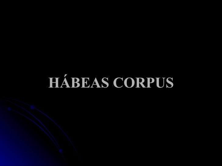 <ul><li>HÁBEAS CORPUS </li></ul>