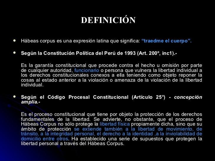 """DEFINICIÓN <ul><li>Hábeas corpus es una expresión latina que significa:   """"traedme el cuerpo"""".   </li></ul><ul><li>Según l..."""