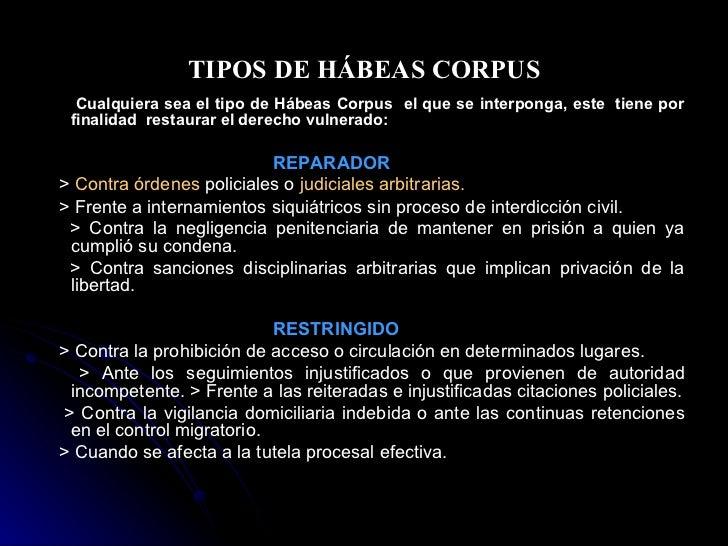 TIPOS DE HÁBEAS CORPUS <ul><li>Cualquiera sea el tipo de Hábeas Corpus  el que se interponga, este  tiene por finalidad  r...
