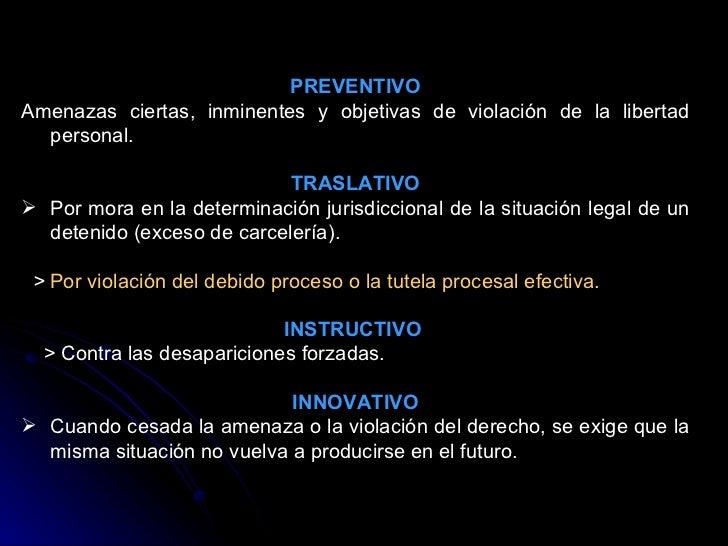 <ul><li>PREVENTIVO </li></ul><ul><li>Amenazas ciertas, inminentes y objetivas de violación de la libertad personal.  </li>...