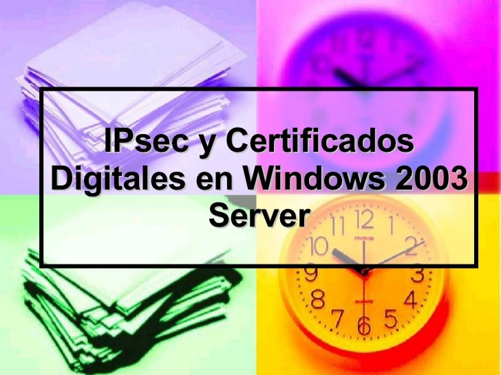 IPsec y Certificados Digitales en Windows 2003 Server