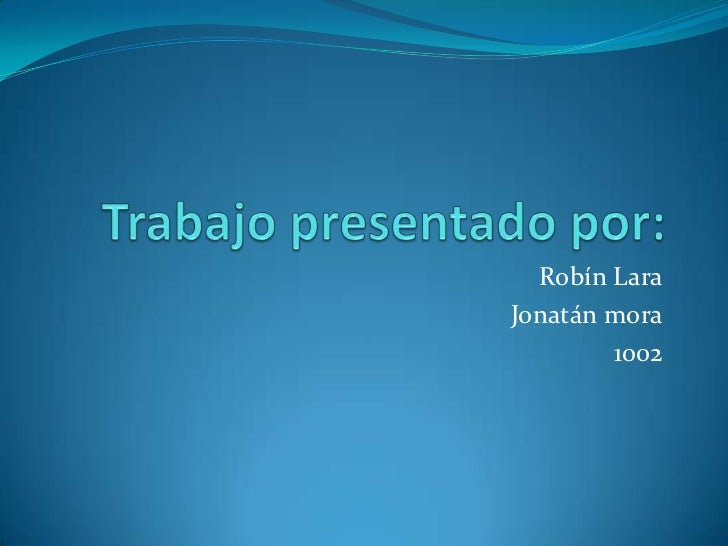 Trabajo presentado por:<br />Robín Lara<br />Jonatán mora<br />1002<br />